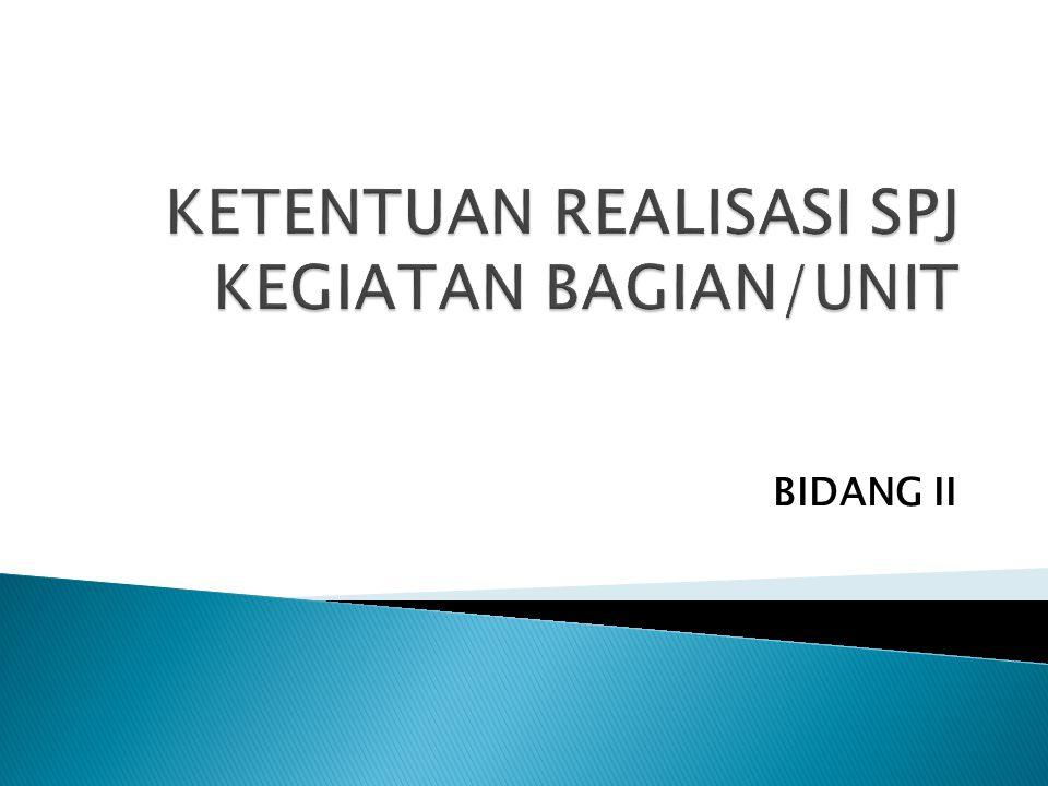 KETENTUAN REALISASI SPJ KEGIATAN BAGIAN/UNIT