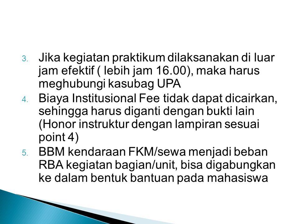 Jika kegiatan praktikum dilaksanakan di luar jam efektif ( lebih jam 16.00), maka harus meghubungi kasubag UPA