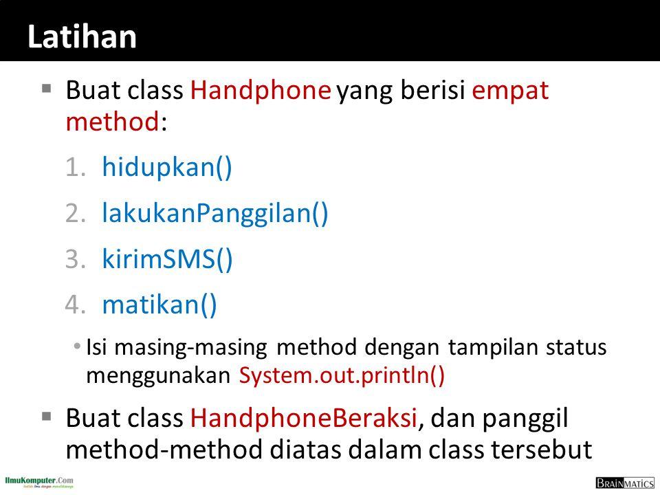 Latihan Buat class Handphone yang berisi empat method: hidupkan()