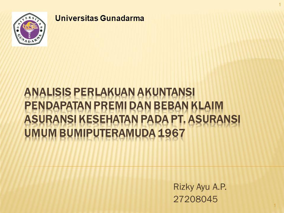 1 Universitas Gunadarma. ANALISIS PERLAKUAN AKUNTANSI PENDAPATAN PREMI DAN BEBAN KLAIM ASURANSI KESEHATAN PADA PT. ASURANSI UMUM BUMIPUTERAMUDA 1967.