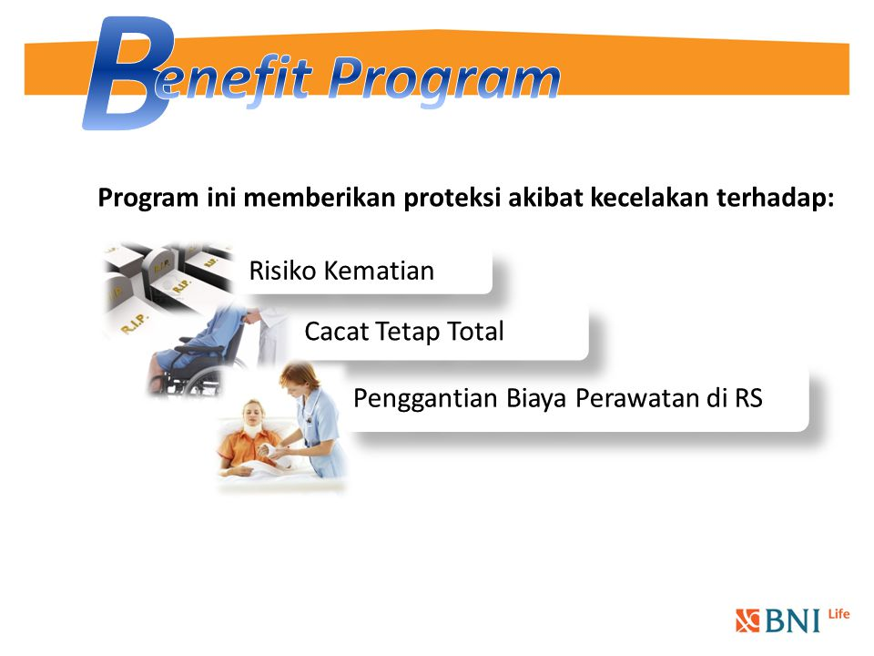 B enefit Program. Program ini memberikan proteksi akibat kecelakan terhadap: Risiko Kematian. Cacat Tetap Total.