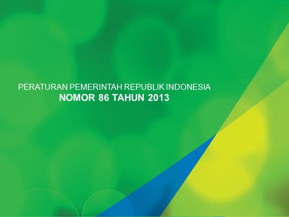 PERATURAN PEMERINTAH REPUBLIK INDONESIA NOMOR 86 TAHUN 2013