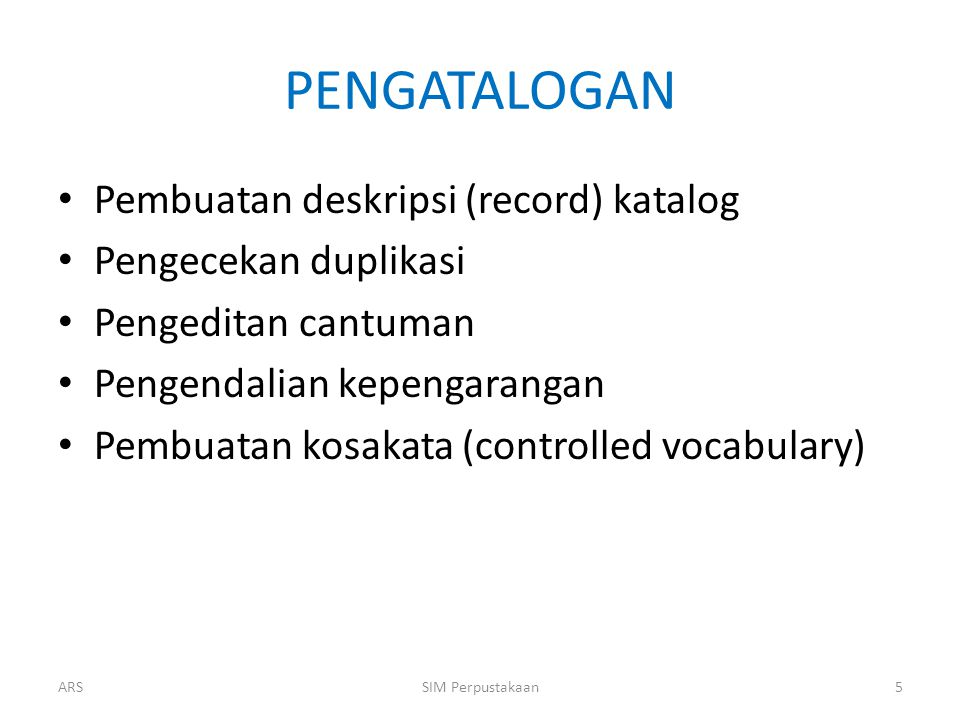 PENGATALOGAN Pembuatan deskripsi (record) katalog Pengecekan duplikasi