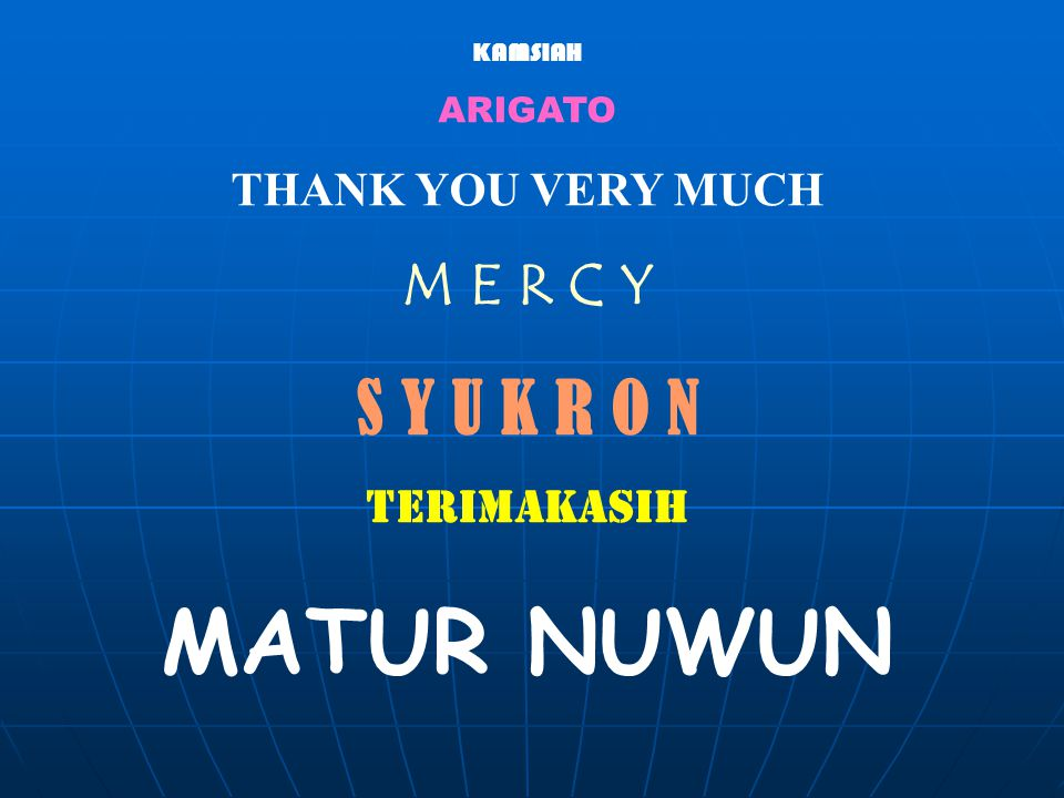 MATUR NUWUN S Y U K R O N M E R C Y THANK YOU VERY MUCH TERIMAKASIH
