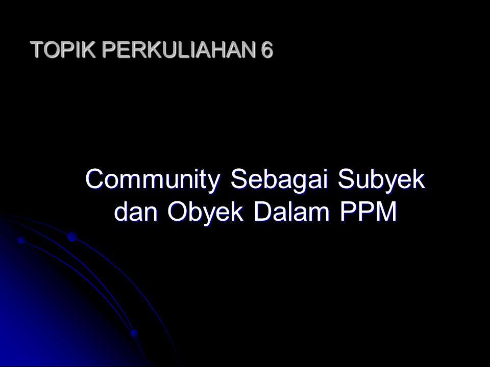 Community Sebagai Subyek dan Obyek Dalam PPM