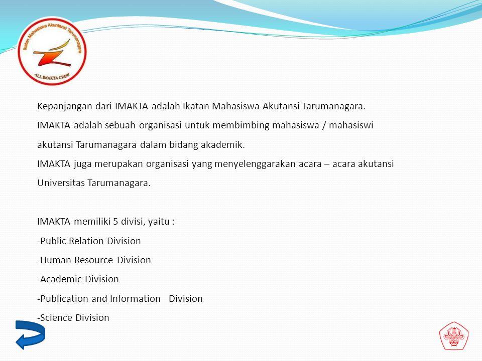 Kepanjangan dari IMAKTA adalah Ikatan Mahasiswa Akutansi Tarumanagara.