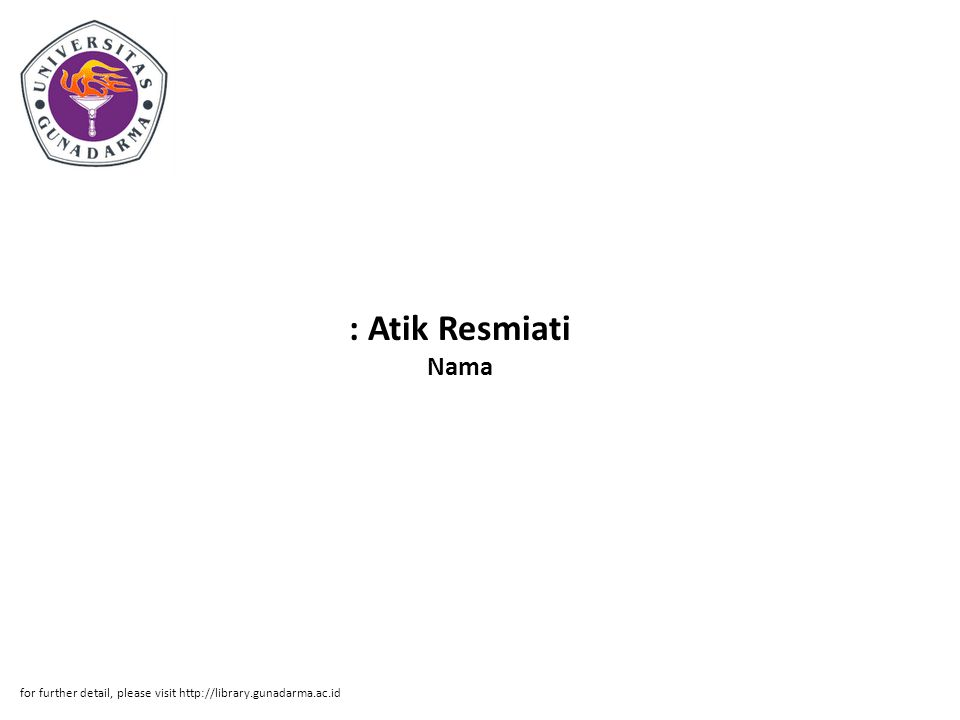 : Atik Resmiati Nama for further detail, please visit http://library.gunadarma.ac.id