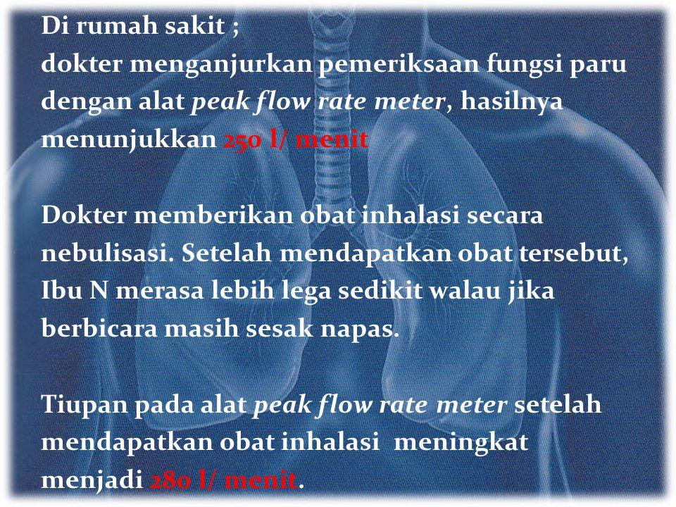Di rumah sakit ; dokter menganjurkan pemeriksaan fungsi paru. dengan alat peak flow rate meter, hasilnya.