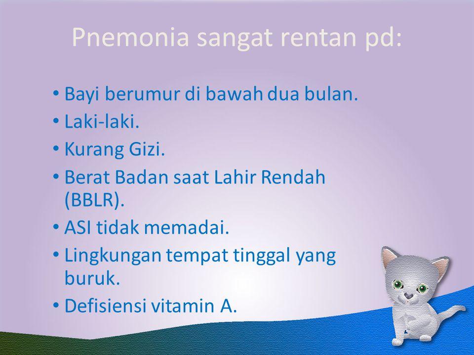 Pnemonia sangat rentan pd: