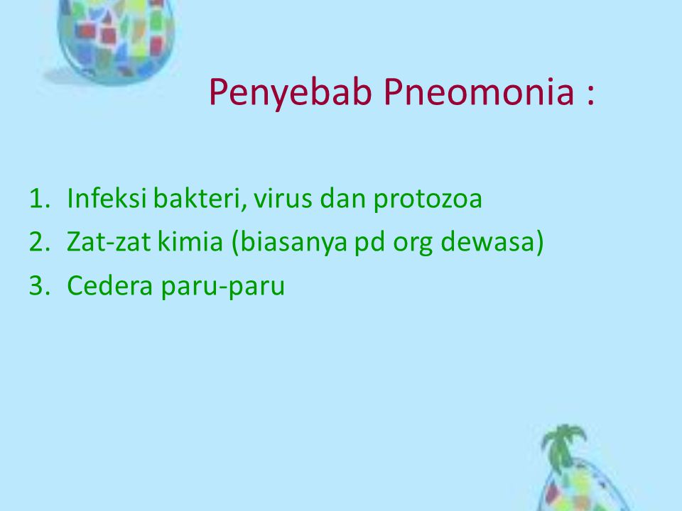 Penyebab Pneomonia : Infeksi bakteri, virus dan protozoa