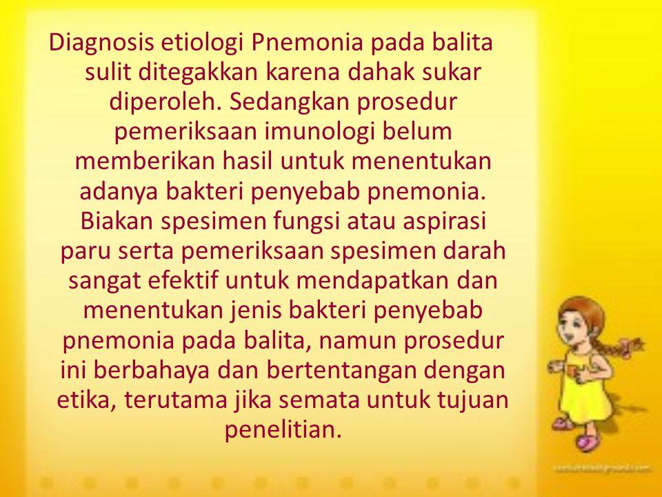 Diagnosis etiologi Pnemonia pada balita sulit ditegakkan karena dahak sukar diperoleh.