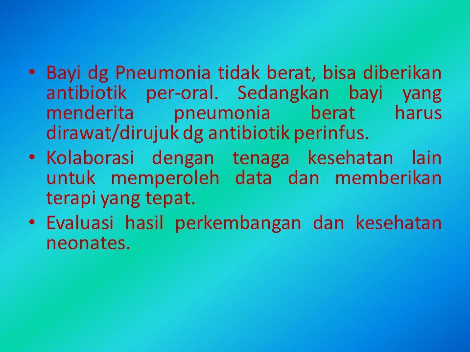 Bayi dg Pneumonia tidak berat, bisa diberikan antibiotik per-oral