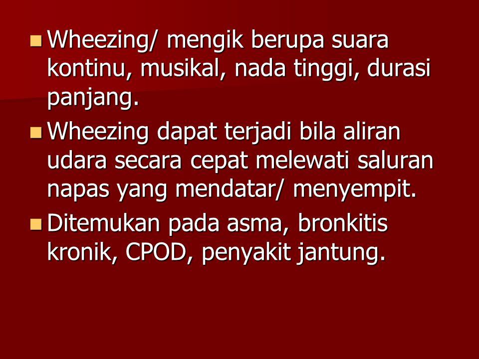 Wheezing/ mengik berupa suara kontinu, musikal, nada tinggi, durasi panjang.