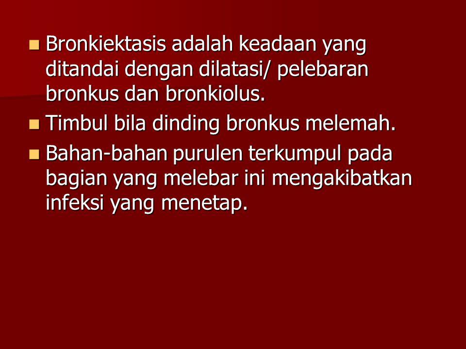 Bronkiektasis adalah keadaan yang ditandai dengan dilatasi/ pelebaran bronkus dan bronkiolus.