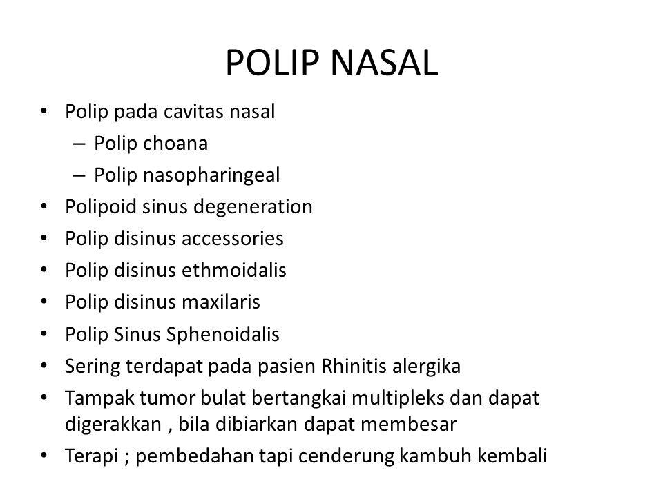 POLIP NASAL Polip pada cavitas nasal Polip choana Polip nasopharingeal