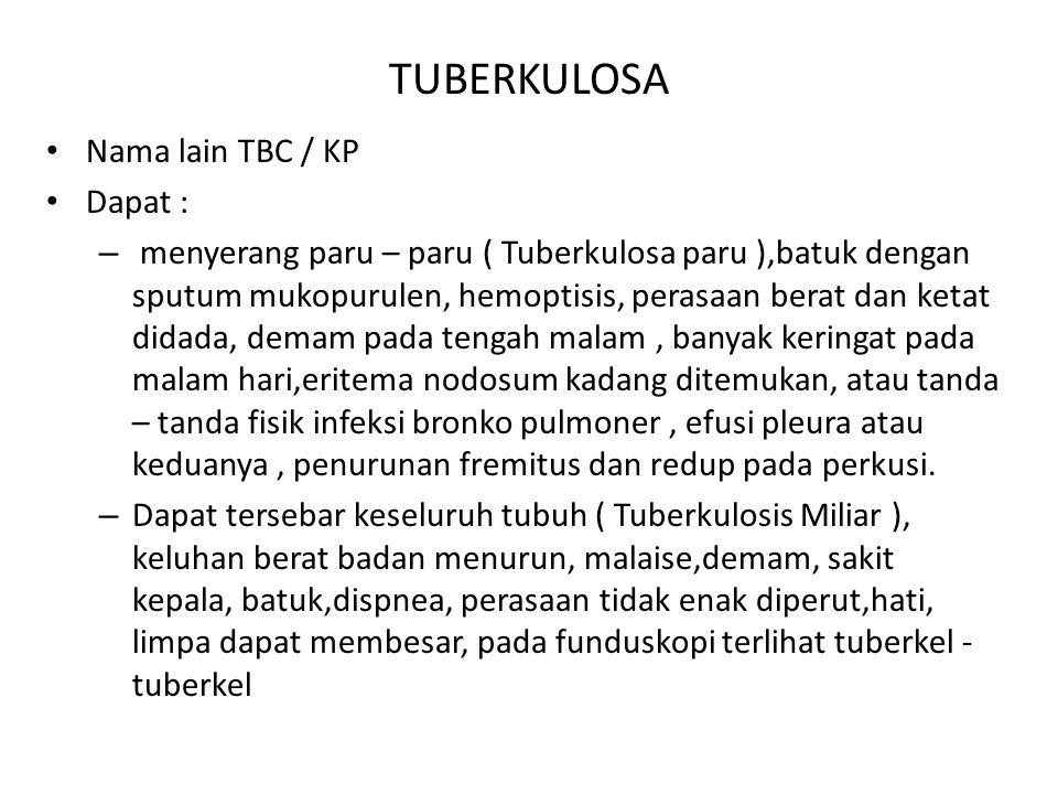 TUBERKULOSA Nama lain TBC / KP Dapat :