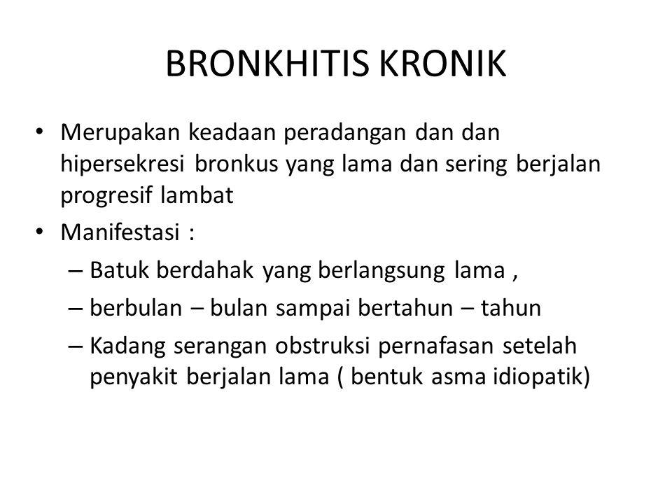 BRONKHITIS KRONIK Merupakan keadaan peradangan dan dan hipersekresi bronkus yang lama dan sering berjalan progresif lambat.