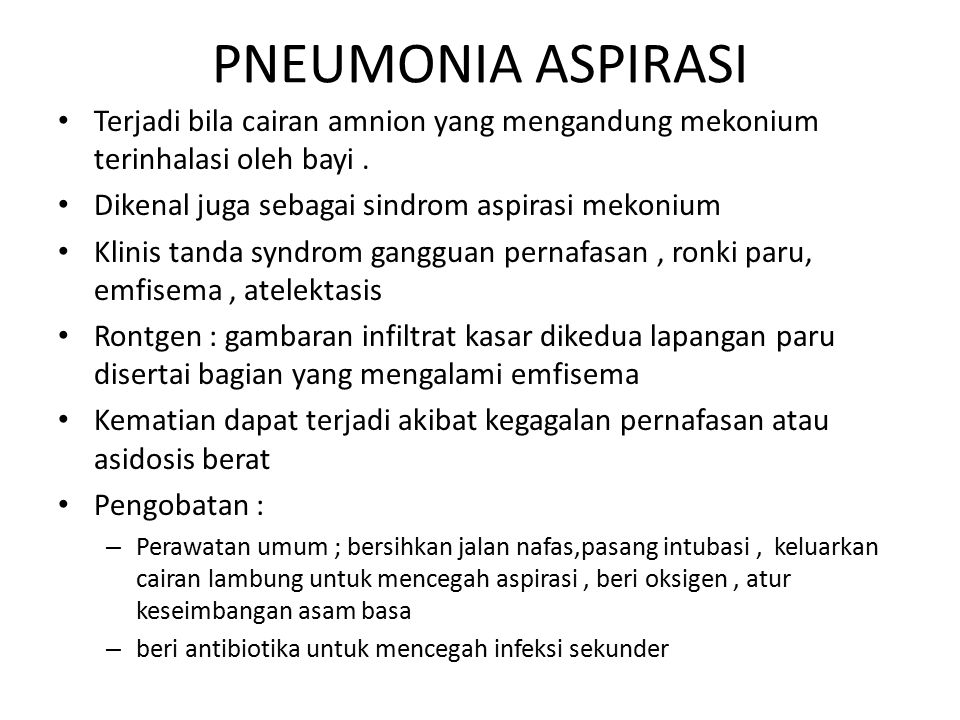 PNEUMONIA ASPIRASI Terjadi bila cairan amnion yang mengandung mekonium terinhalasi oleh bayi . Dikenal juga sebagai sindrom aspirasi mekonium.