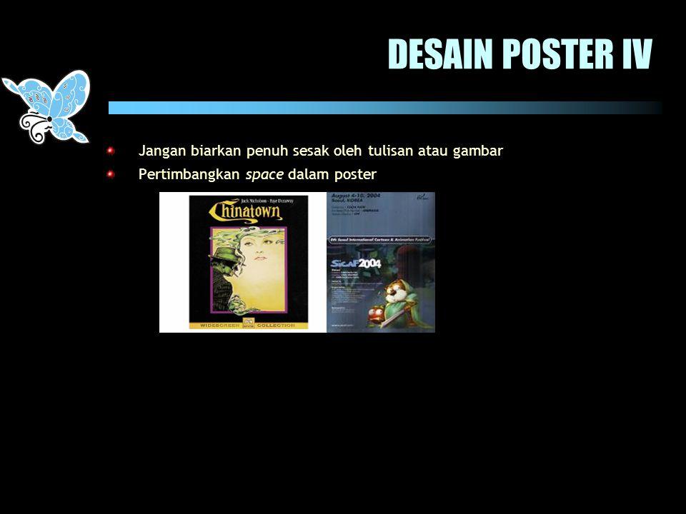 DESAIN POSTER IV Jangan biarkan penuh sesak oleh tulisan atau gambar