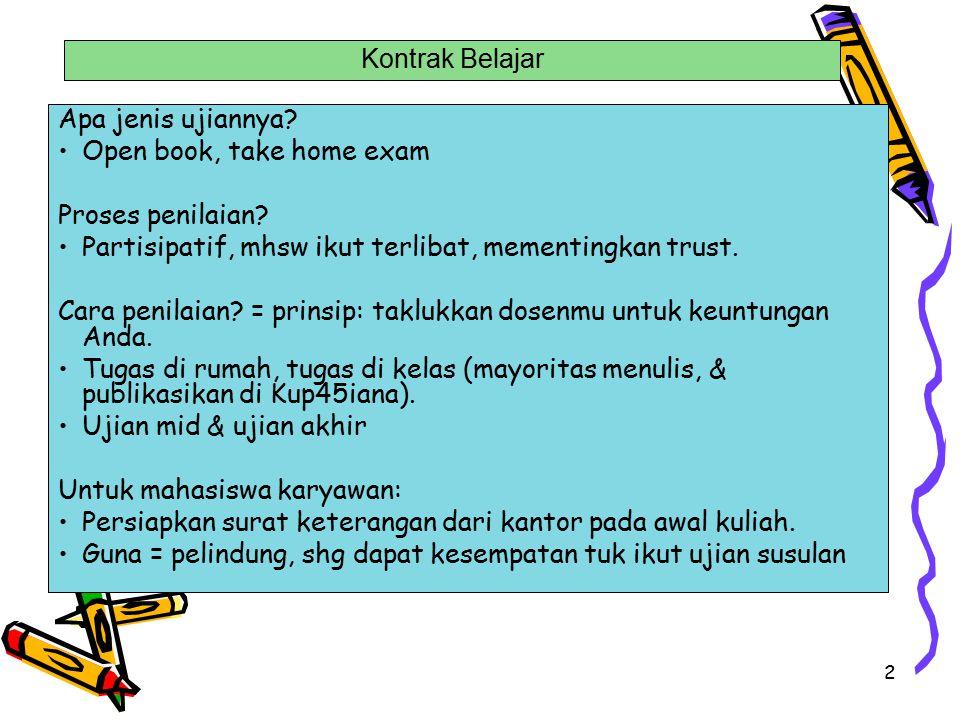 Kontrak Belajar Apa jenis ujiannya Open book, take home exam. Proses penilaian Partisipatif, mhsw ikut terlibat, mementingkan trust.