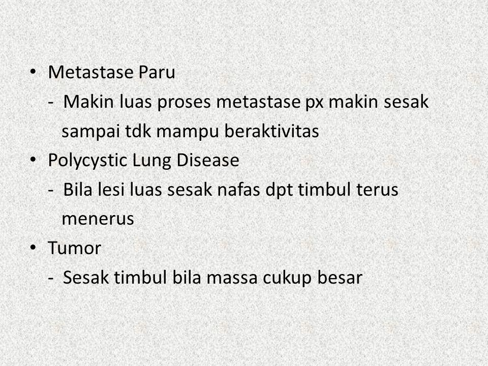 Metastase Paru - Makin luas proses metastase px makin sesak. sampai tdk mampu beraktivitas. Polycystic Lung Disease.