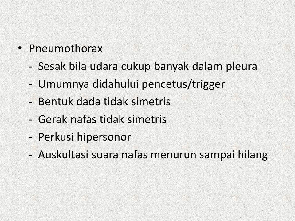 Pneumothorax - Sesak bila udara cukup banyak dalam pleura. - Umumnya didahului pencetus/trigger.