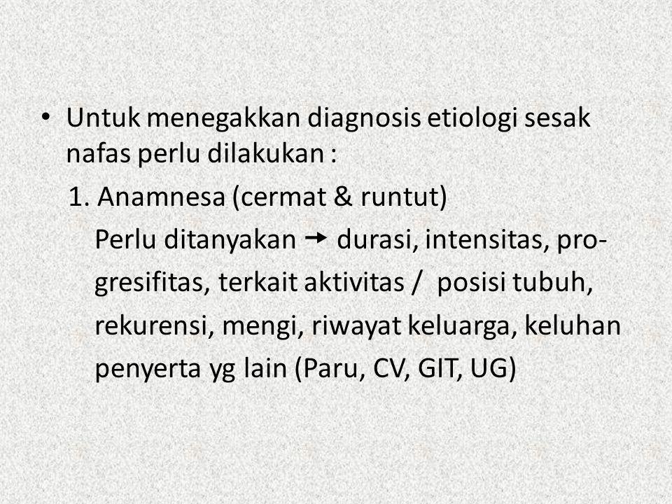 Untuk menegakkan diagnosis etiologi sesak nafas perlu dilakukan :