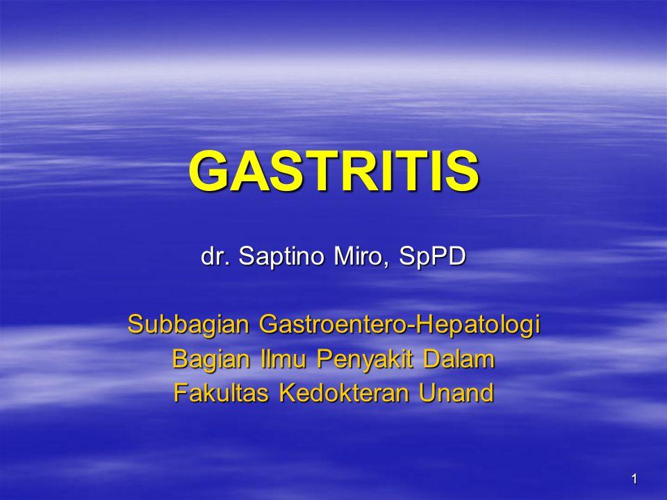 GASTRITIS dr. Saptino Miro, SpPD Subbagian Gastroentero-Hepatologi
