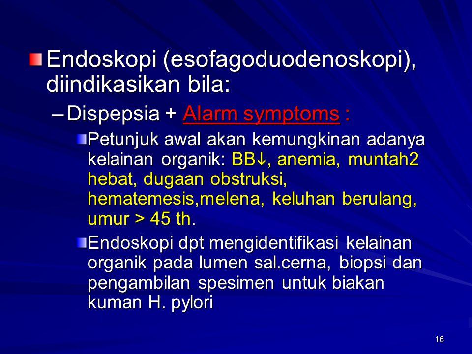 Endoskopi (esofagoduodenoskopi), diindikasikan bila: