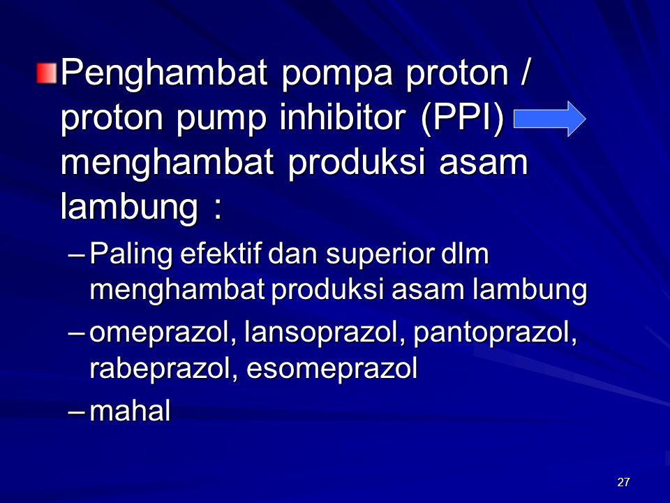 Penghambat pompa proton / proton pump inhibitor (PPI) menghambat produksi asam lambung :