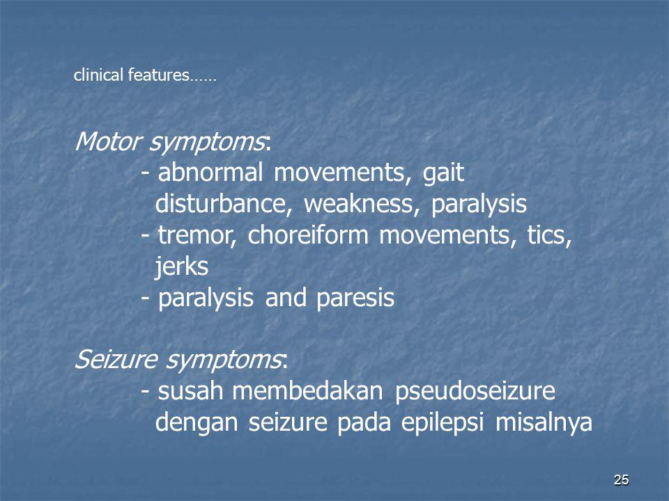 - abnormal movements, gait disturbance, weakness, paralysis