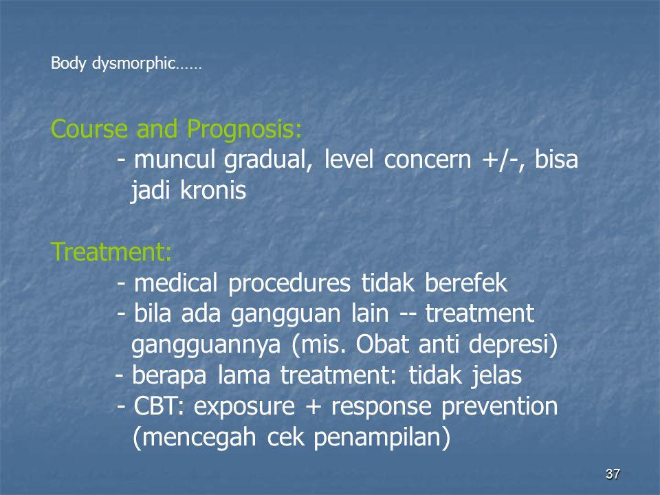 - muncul gradual, level concern +/-, bisa jadi kronis Treatment: