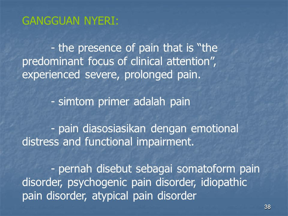 GANGGUAN NYERI: - the presence of pain that is the predominant focus of clinical attention , experienced severe, prolonged pain.