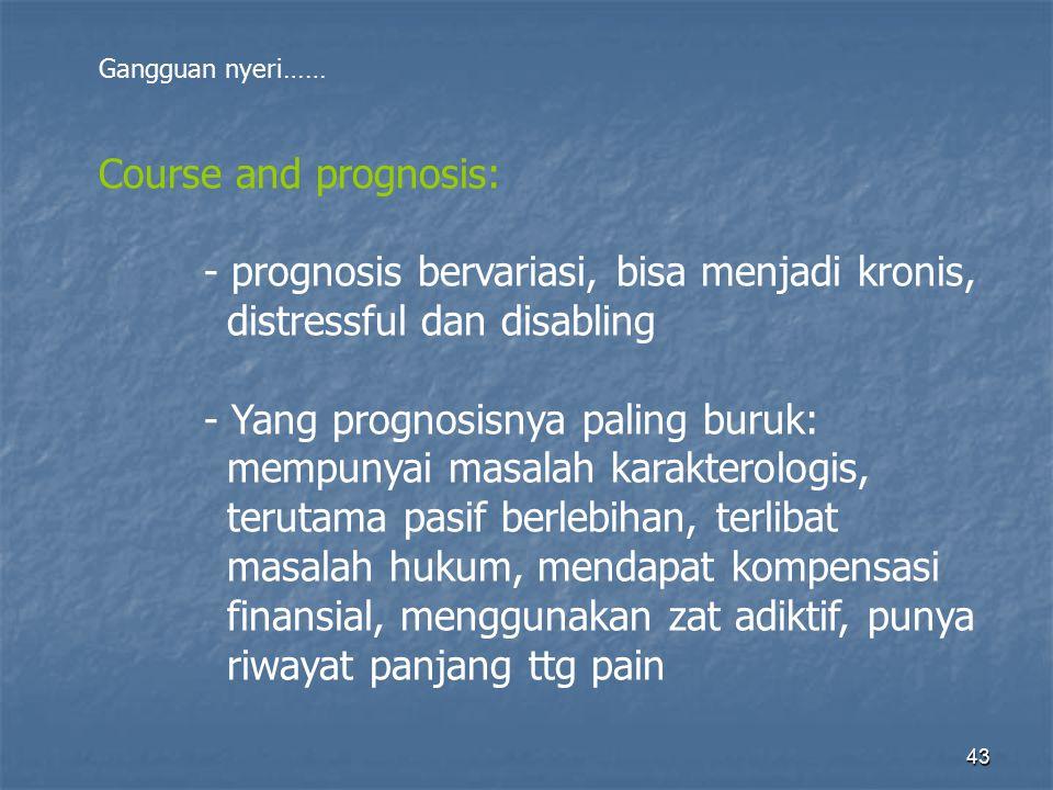 - prognosis bervariasi, bisa menjadi kronis, distressful dan disabling