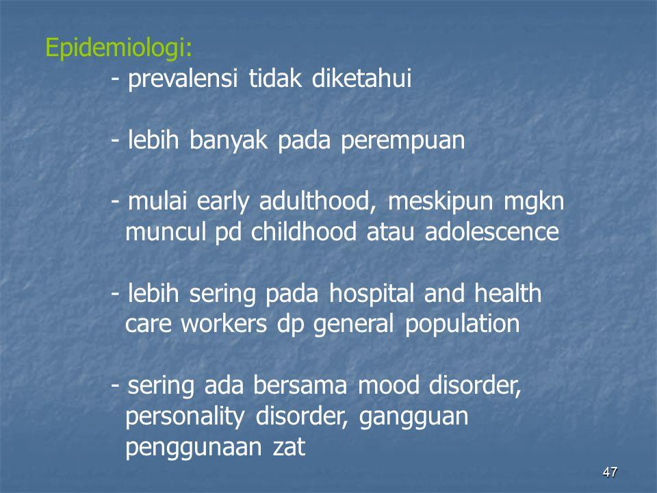 Epidemiologi: - prevalensi tidak diketahui. - lebih banyak pada perempuan. - mulai early adulthood, meskipun mgkn.
