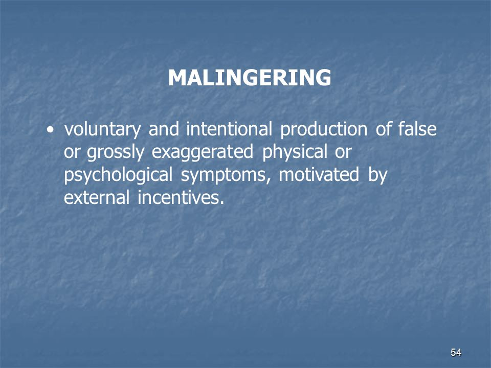 MALINGERING voluntary and intentional production of false
