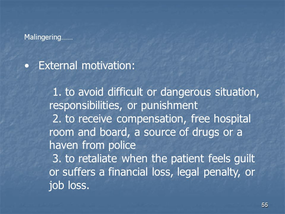 Malingering…… External motivation: 1. to avoid difficult or dangerous situation, responsibilities, or punishment.