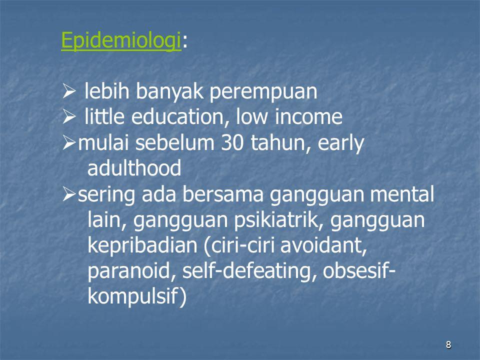 Epidemiologi:  lebih banyak perempuan.  little education, low income. mulai sebelum 30 tahun, early.