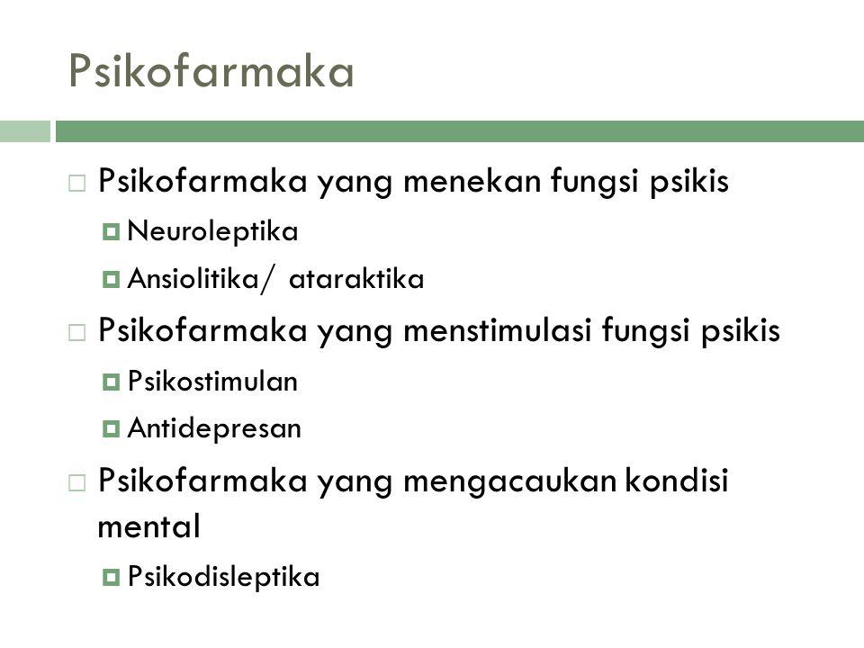 Psikofarmaka Psikofarmaka yang menekan fungsi psikis