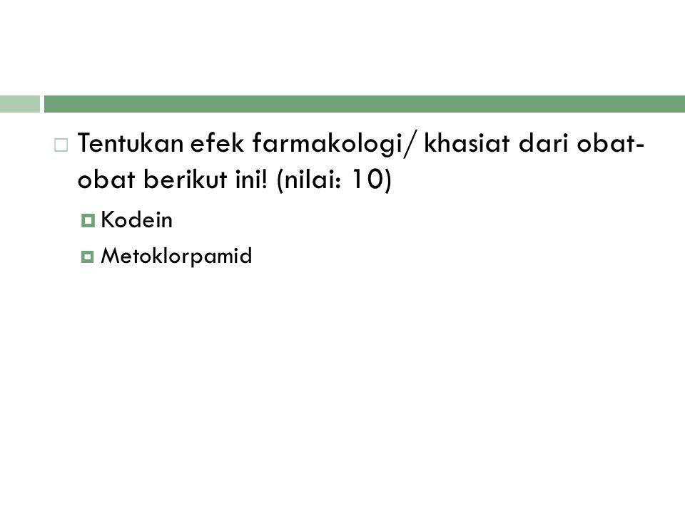 Tentukan efek farmakologi/ khasiat dari obat- obat berikut ini