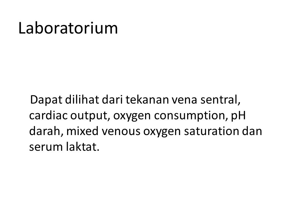 Laboratorium Dapat dilihat dari tekanan vena sentral, cardiac output, oxygen consumption, pH darah, mixed venous oxygen saturation dan serum laktat.