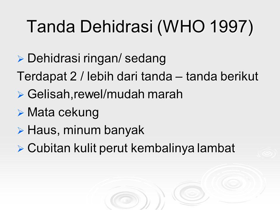 Tanda Dehidrasi (WHO 1997) Dehidrasi ringan/ sedang