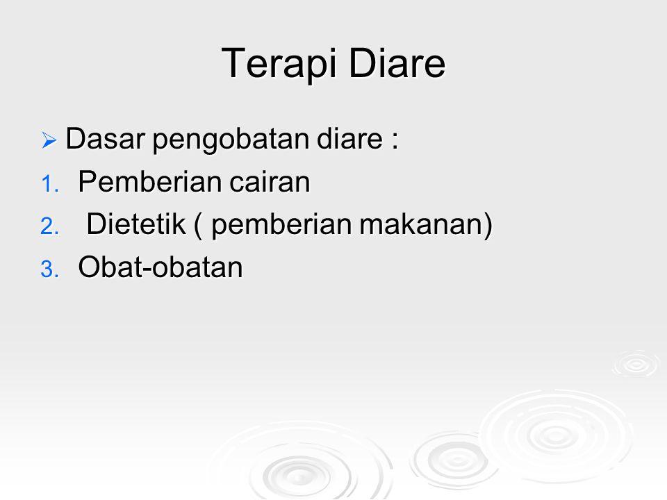 Terapi Diare Dasar pengobatan diare : Pemberian cairan