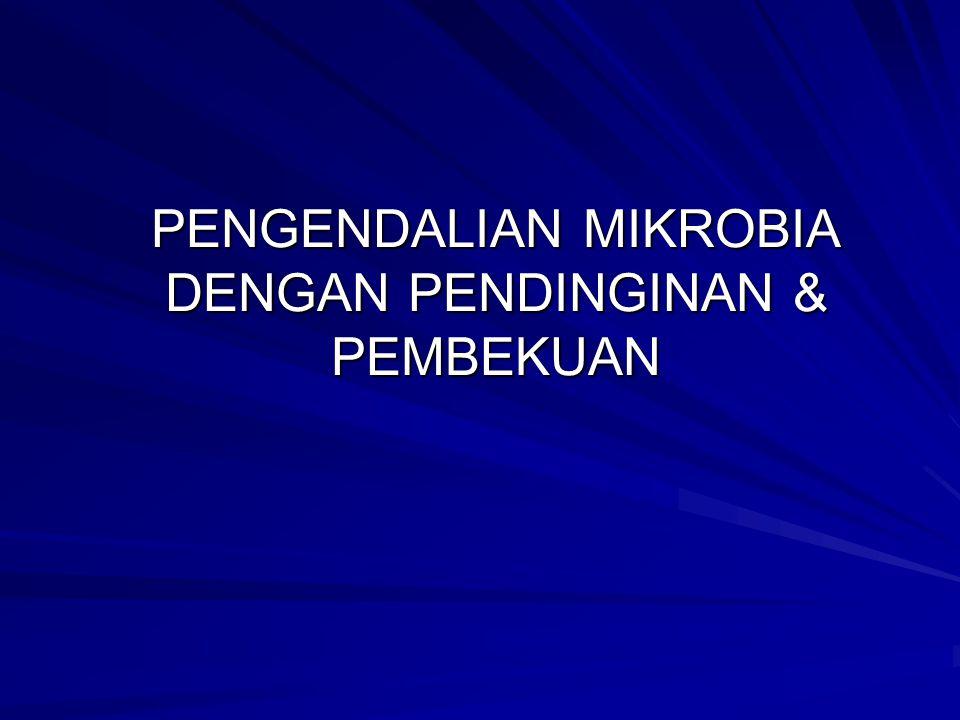 PENGENDALIAN MIKROBIA DENGAN PENDINGINAN & PEMBEKUAN