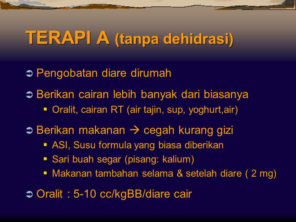 TERAPI A (tanpa dehidrasi)