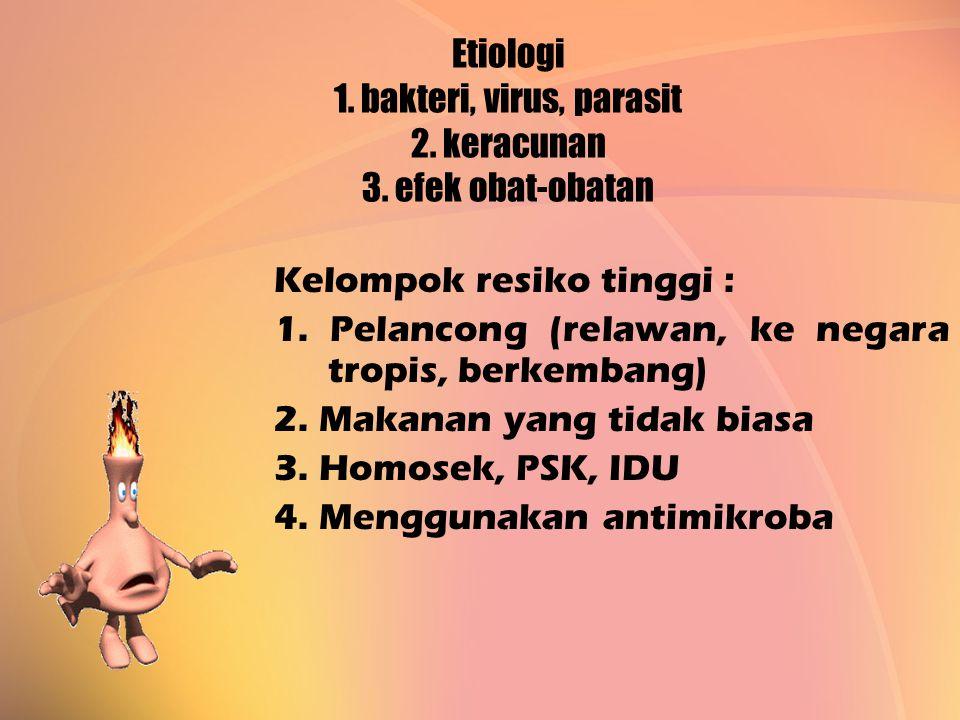 Etiologi 1. bakteri, virus, parasit 2. keracunan 3. efek obat-obatan