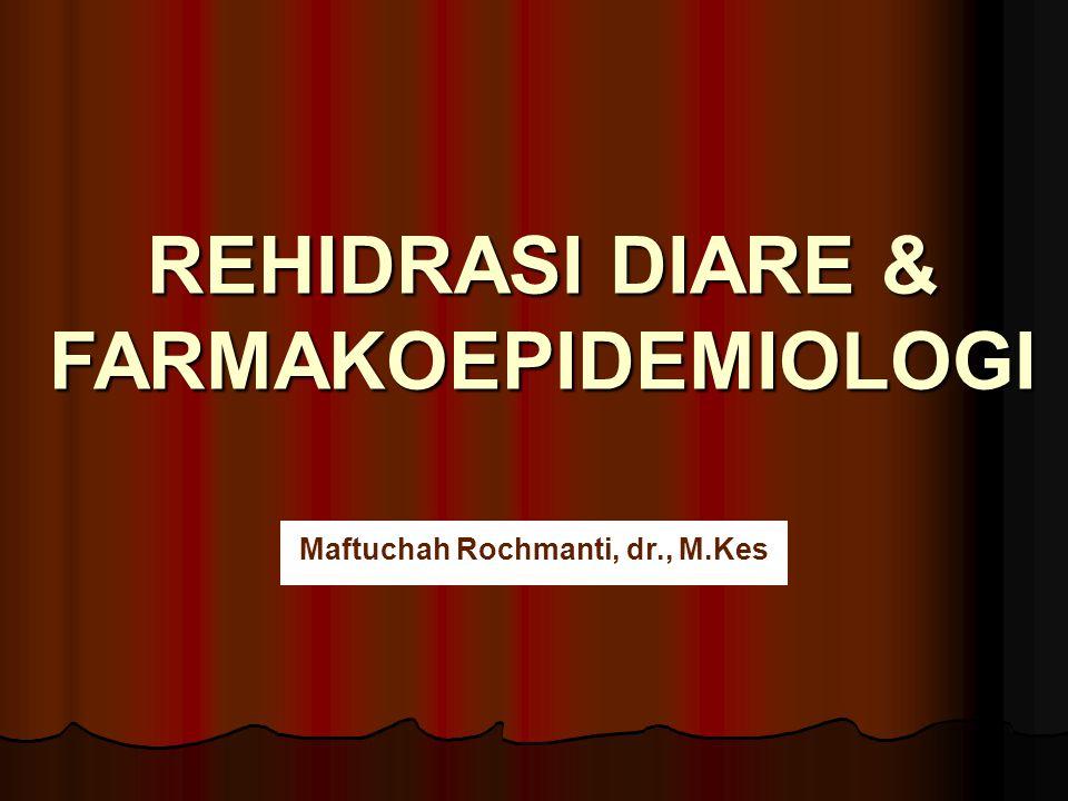 REHIDRASI DIARE & FARMAKOEPIDEMIOLOGI Maftuchah Rochmanti, dr., M.Kes