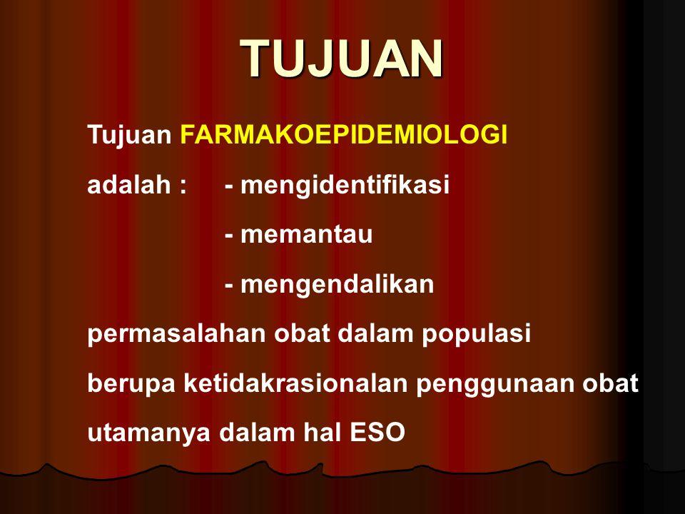 TUJUAN Tujuan FARMAKOEPIDEMIOLOGI adalah : - mengidentifikasi