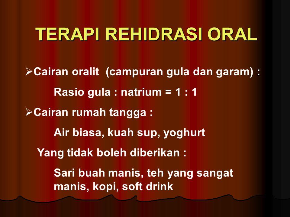 TERAPI REHIDRASI ORAL Cairan oralit (campuran gula dan garam) :