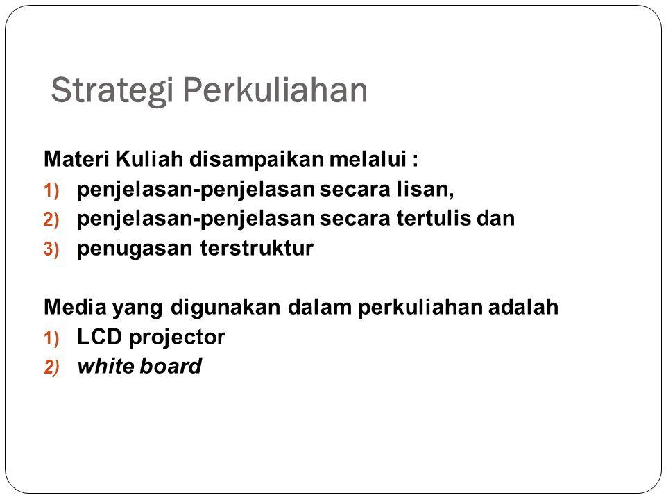 Strategi Perkuliahan Materi Kuliah disampaikan melalui :